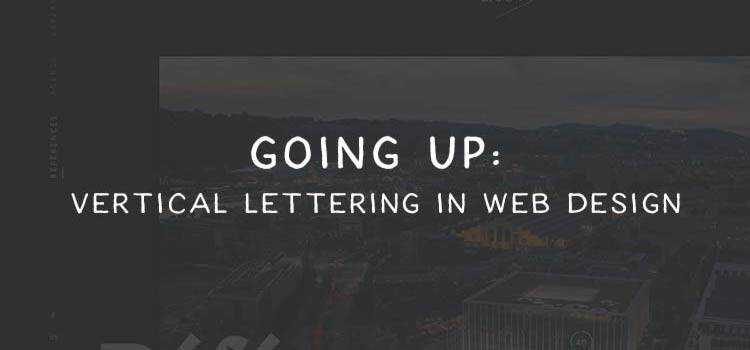 Going Up: Vertical Lettering in Web Design