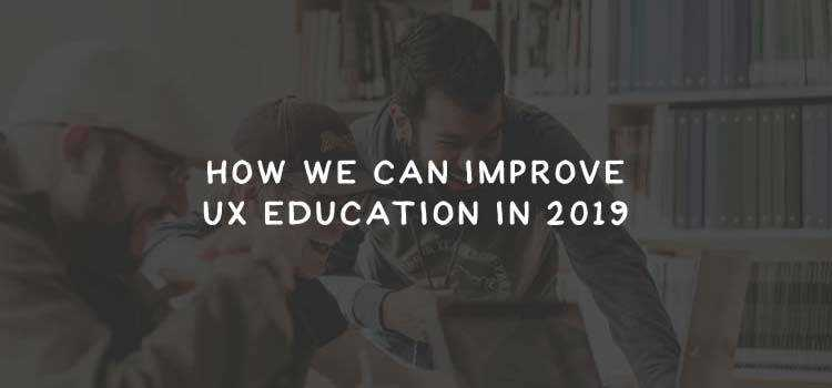 How We Can Improve UX Education in 2019