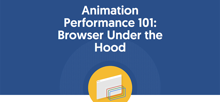 Animation Performance 101: Browser Under the Hood