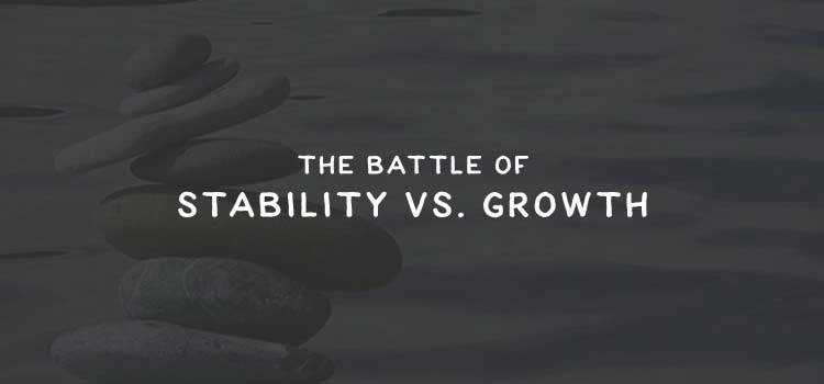 The Battle of Stability vs. Growth