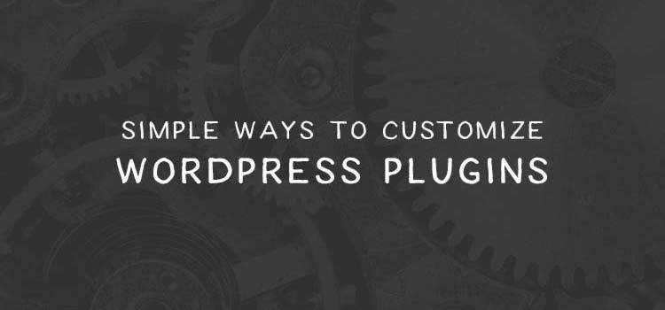 Simple Ways to Customize WordPress Plugins