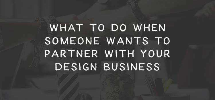 What to Do When Someone Wants to Partner with Your Design Business