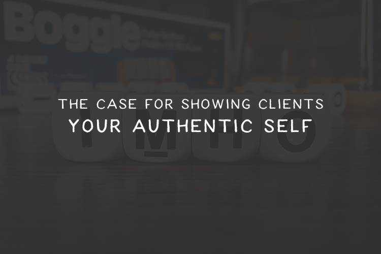 The Case for Showing Freelance Clients Your Authentic Self