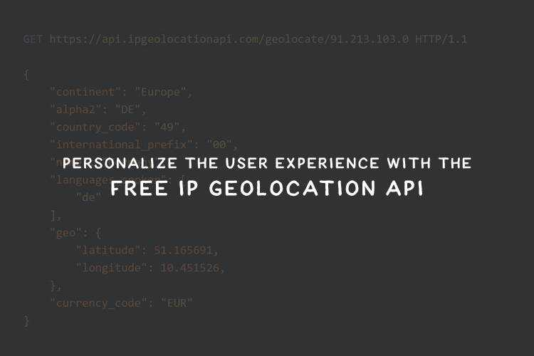 Personalize the User Experience with the Free IP Geolocation API