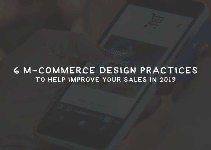 6 M-Commerce Design Practices to Help Improve Your Sales in 2019