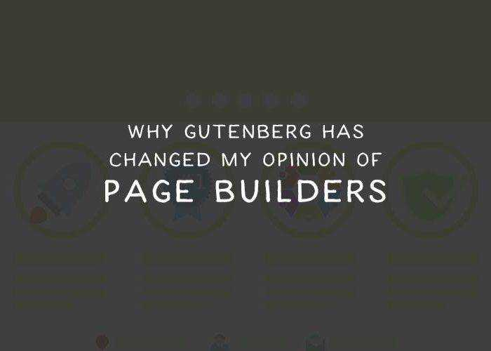 Why Gutenberg Has Changed My Opinion of Page Builders