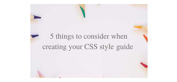 5 things to consider when creating your CSS style guide