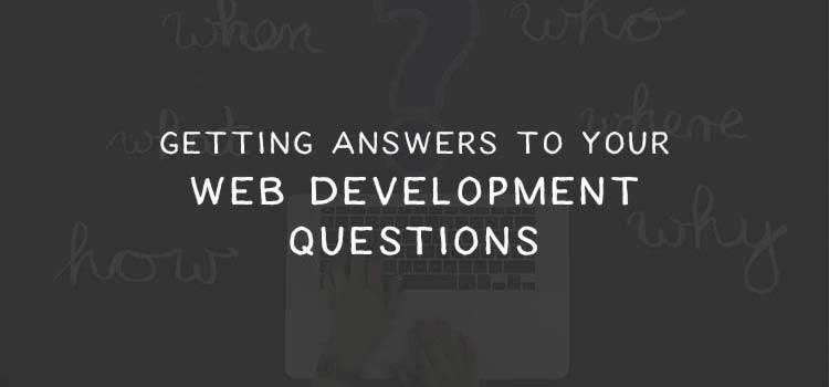 Getting Answers to Your Web Development Questions
