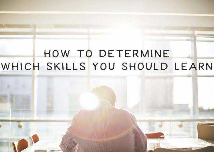How to Determine Which Skills You Should Learn