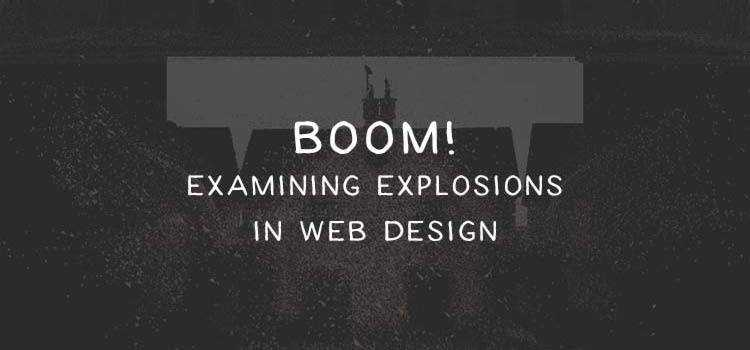 Boom! Examining Explosions in Web Design