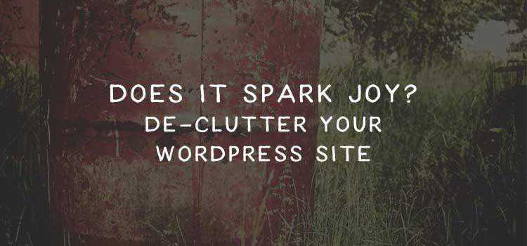 How to De-Clutter Your WordPress Site