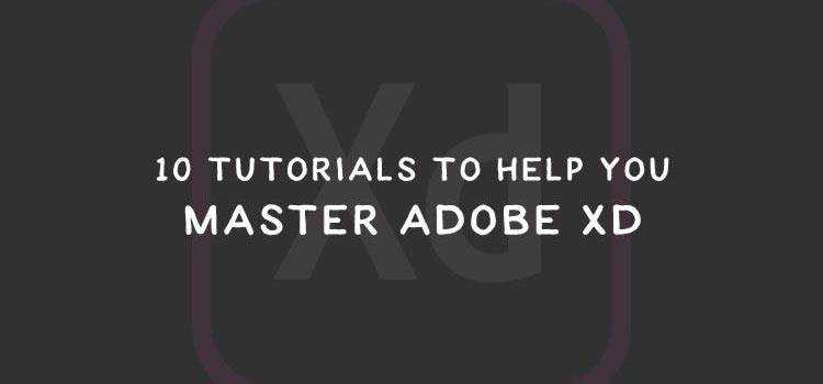 10 Tutorials to Help You Master Adobe XD