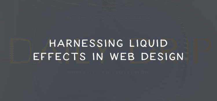 Harnessing Liquid Effects in Web Design