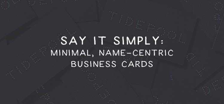 10 Beautifully Designed, Minimal & Name-Centric Business Cards