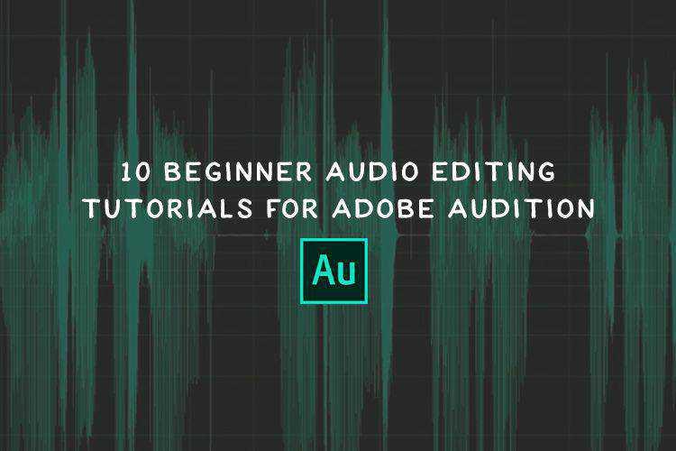 10 Beginner Audio Editing Tutorials for Adobe Audition