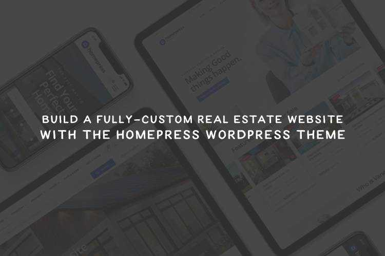 Build a Fully-Custom Real Estate Website with HomePress WordPress Theme