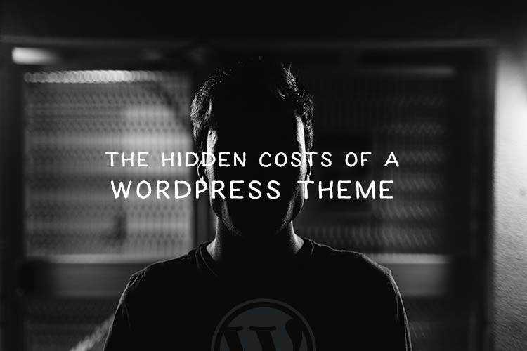 The Hidden Costs of a WordPress Theme