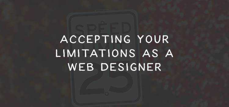Accepting Your Limitations as a Web Designer