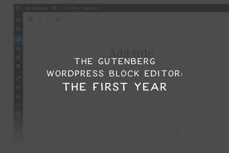 The Gutenberg WordPress Block Editor: The First Year