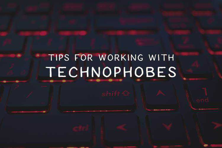 Tips for Working with Technophobes