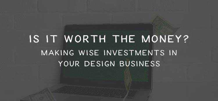 Is It Worth the Money? Making Wise Investments in Your Design Business