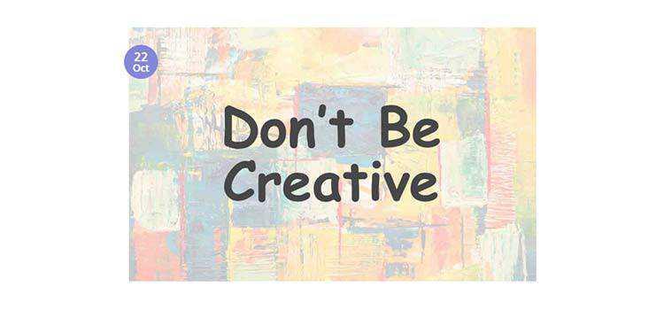 Good UX = Boring UI. Don't Be Creative