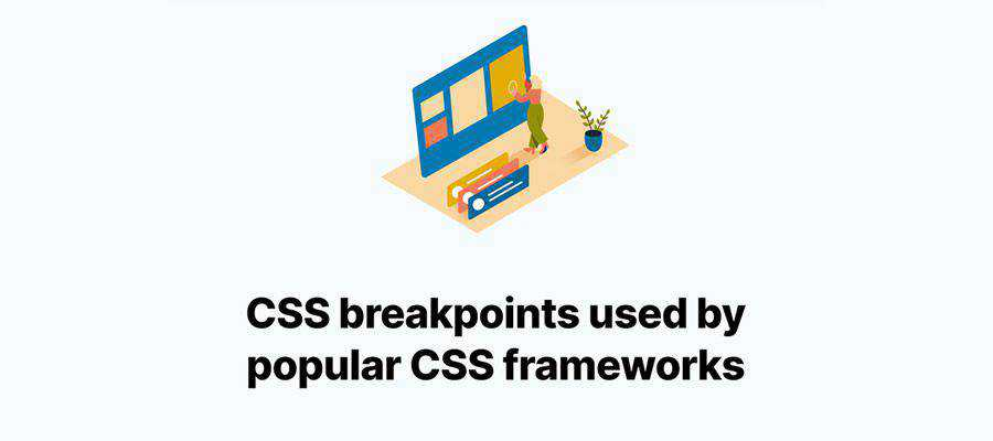 Example from CSS breakpoints used by popular CSS frameworks