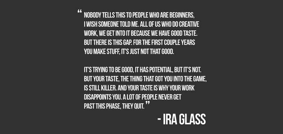 Ira Glass your taste is why your work disappoints you